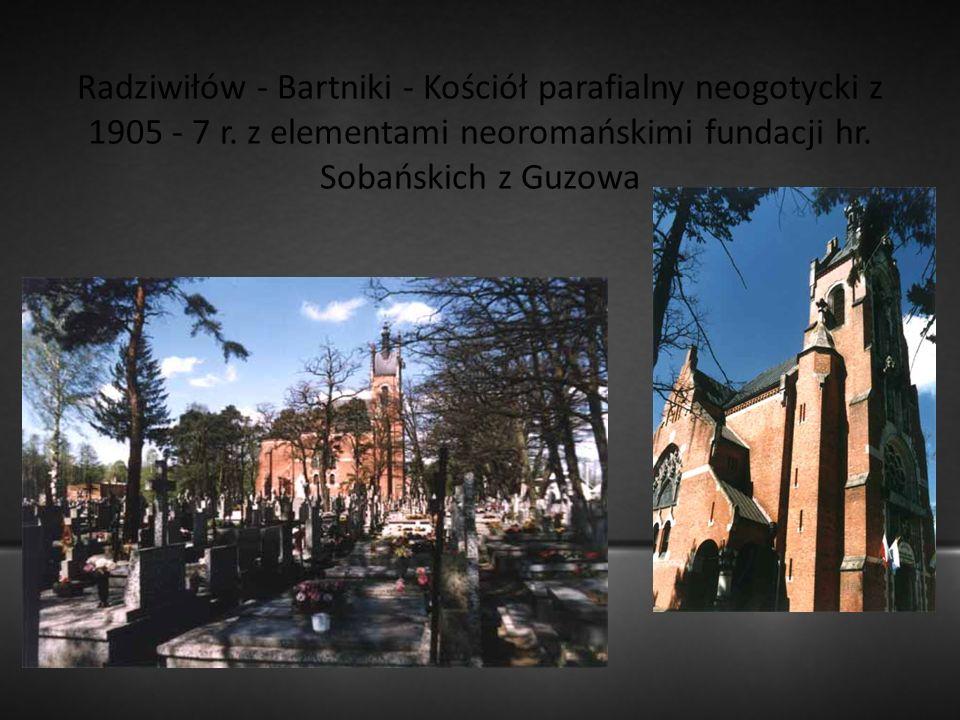 Radziwiłów - Bartniki - Kościół parafialny neogotycki z 1905 - 7 r