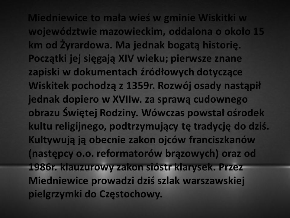 Miedniewice to mała wieś w gminie Wiskitki w województwie mazowieckim, oddalona o około 15 km od Żyrardowa.
