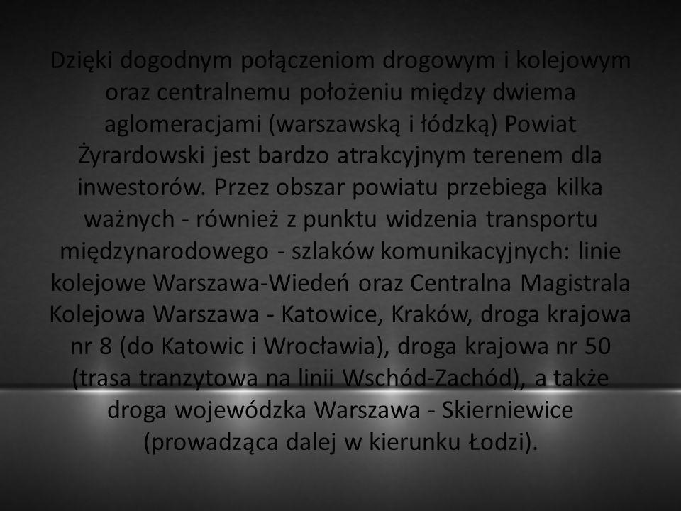 Dzięki dogodnym połączeniom drogowym i kolejowym oraz centralnemu położeniu między dwiema aglomeracjami (warszawską i łódzką) Powiat Żyrardowski jest bardzo atrakcyjnym terenem dla inwestorów.