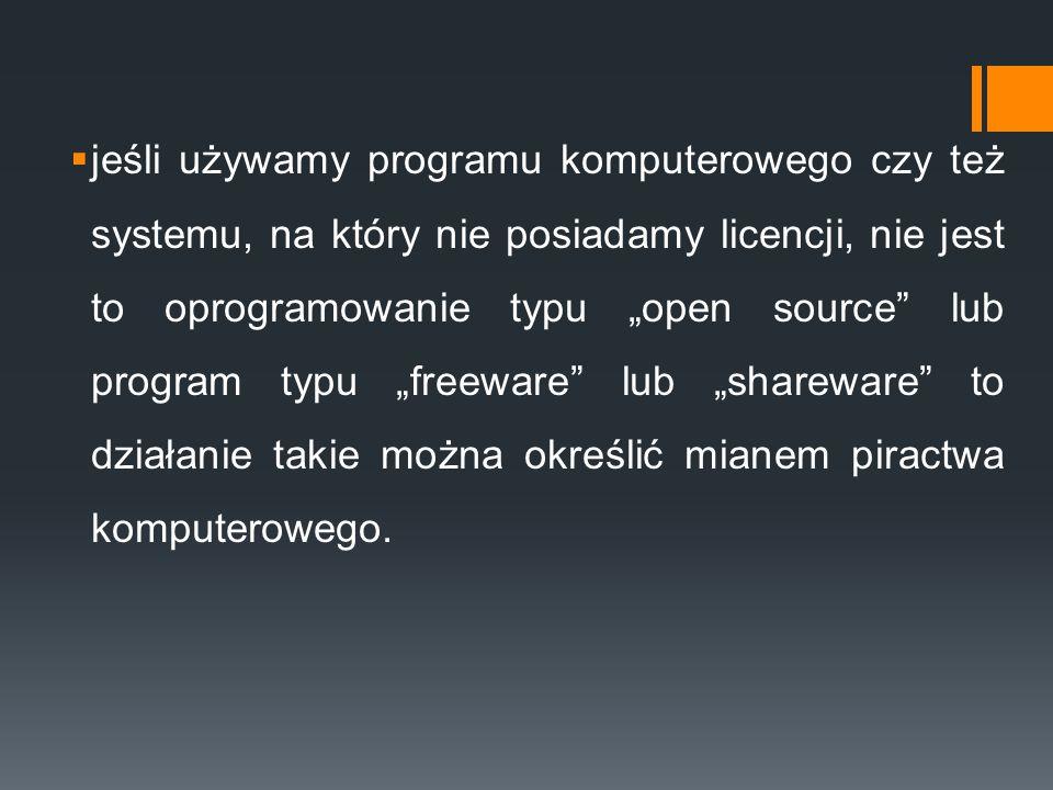 """jeśli używamy programu komputerowego czy też systemu, na który nie posiadamy licencji, nie jest to oprogramowanie typu """"open source lub program typu """"freeware lub """"shareware to działanie takie można określić mianem piractwa komputerowego."""