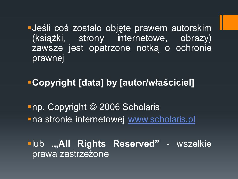 Jeśli coś zostało objęte prawem autorskim (książki, strony internetowe, obrazy) zawsze jest opatrzone notką o ochronie prawnej