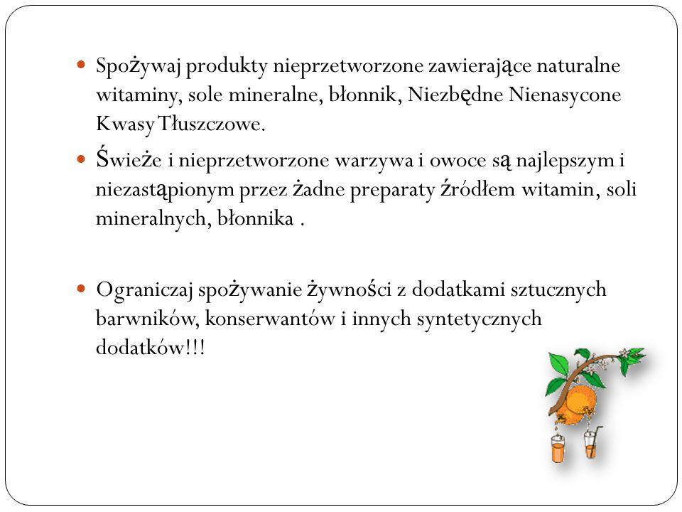 Spożywaj produkty nieprzetworzone zawierające naturalne witaminy, sole mineralne, błonnik, Niezbędne Nienasycone Kwasy Tłuszczowe.