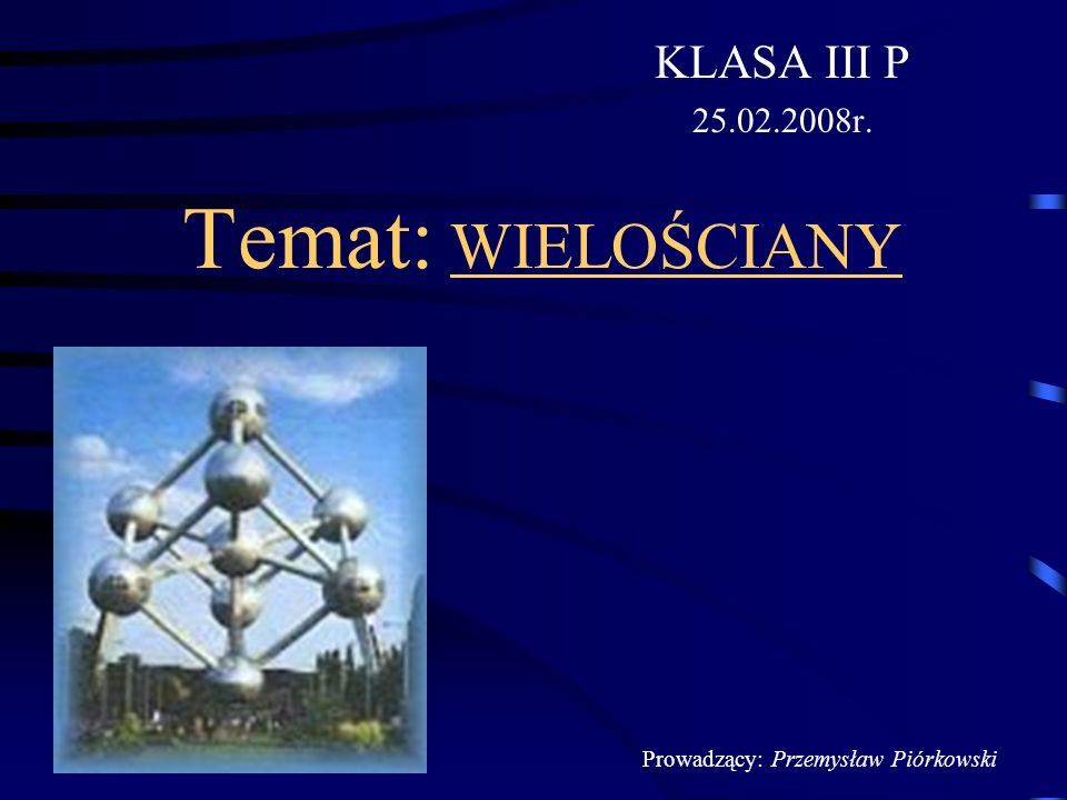 Temat: WIELOŚCIANY KLASA III P 25.02.2008r.