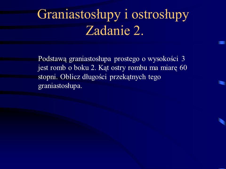 Graniastosłupy i ostrosłupy Zadanie 2.