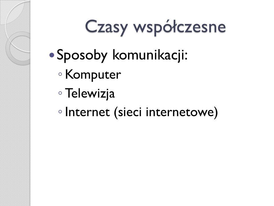 Czasy współczesne Sposoby komunikacji: Komputer Telewizja