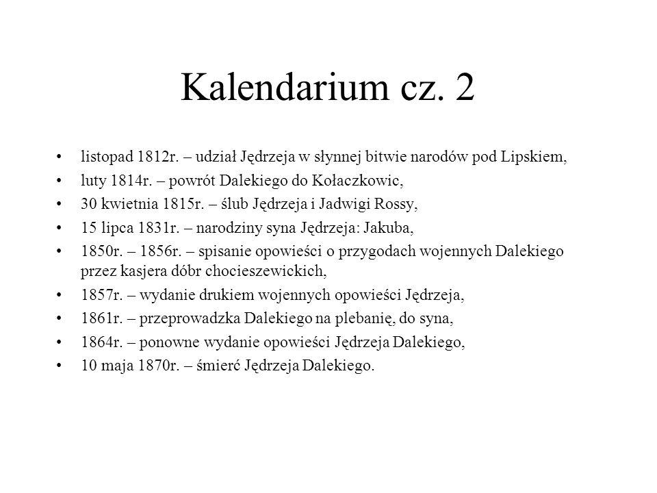 Kalendarium cz. 2 listopad 1812r. – udział Jędrzeja w słynnej bitwie narodów pod Lipskiem, luty 1814r. – powrót Dalekiego do Kołaczkowic,