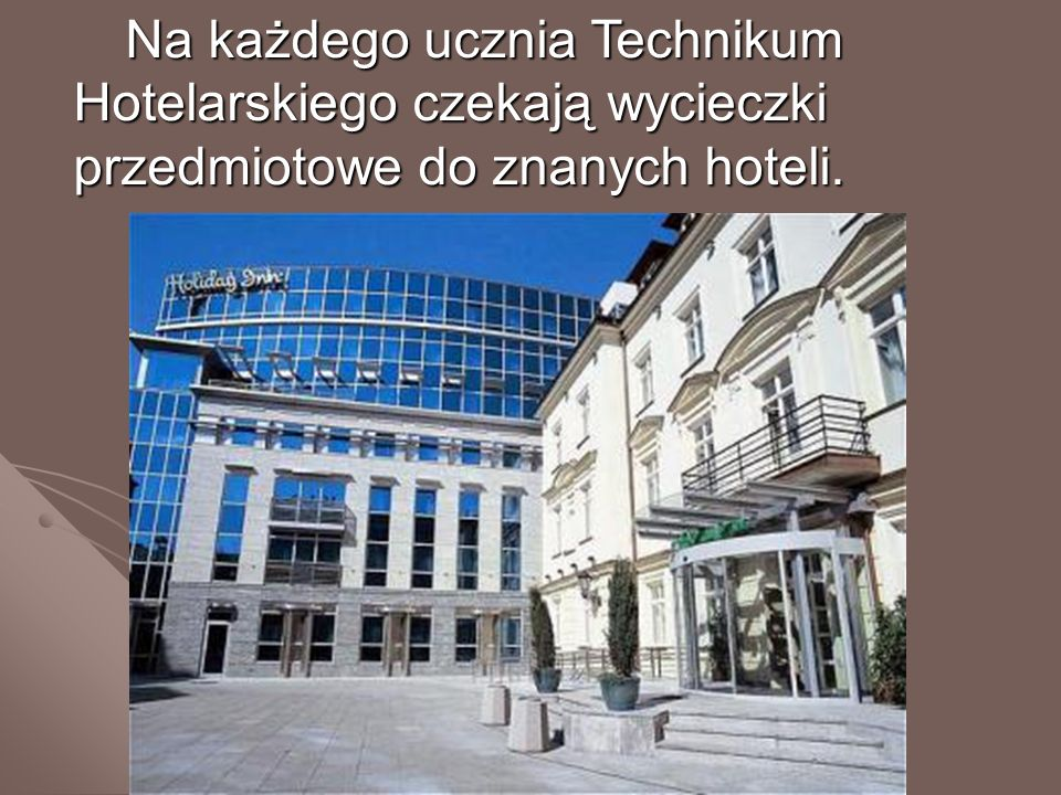 Na każdego ucznia Technikum Hotelarskiego czekają wycieczki przedmiotowe do znanych hoteli.