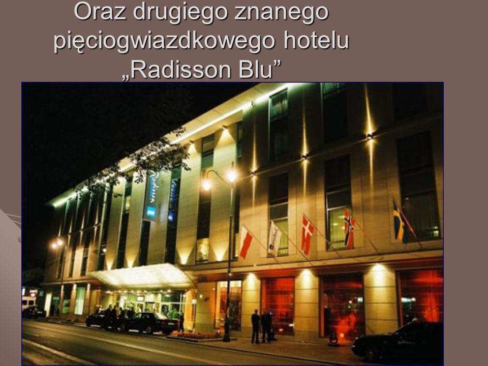 """Oraz drugiego znanego pięciogwiazdkowego hotelu """"Radisson Blu"""
