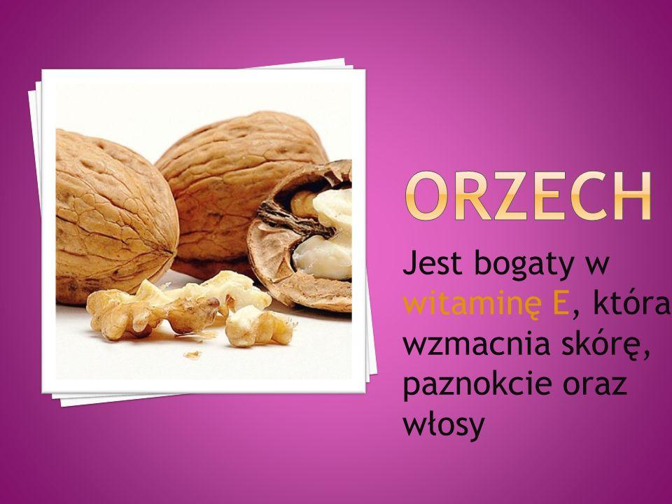 ORZECH Jest bogaty w witaminę E, która