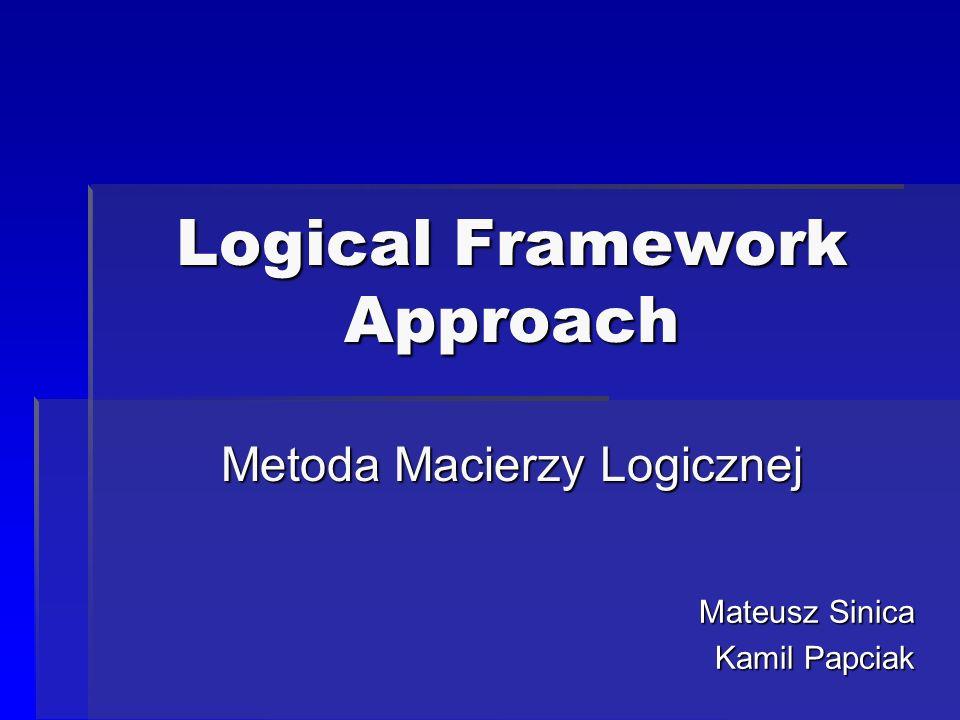 Logical Framework Approach Metoda Macierzy Logicznej