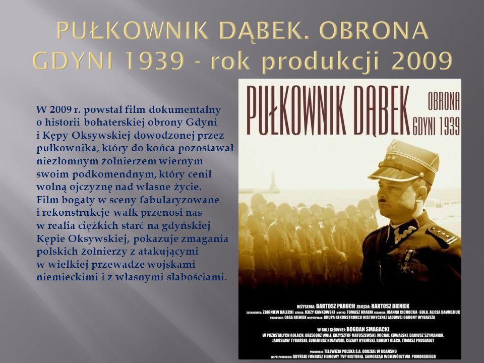 PUŁKOWNIK DĄBEK. OBRONA GDYNI 1939 - rok produkcji 2009