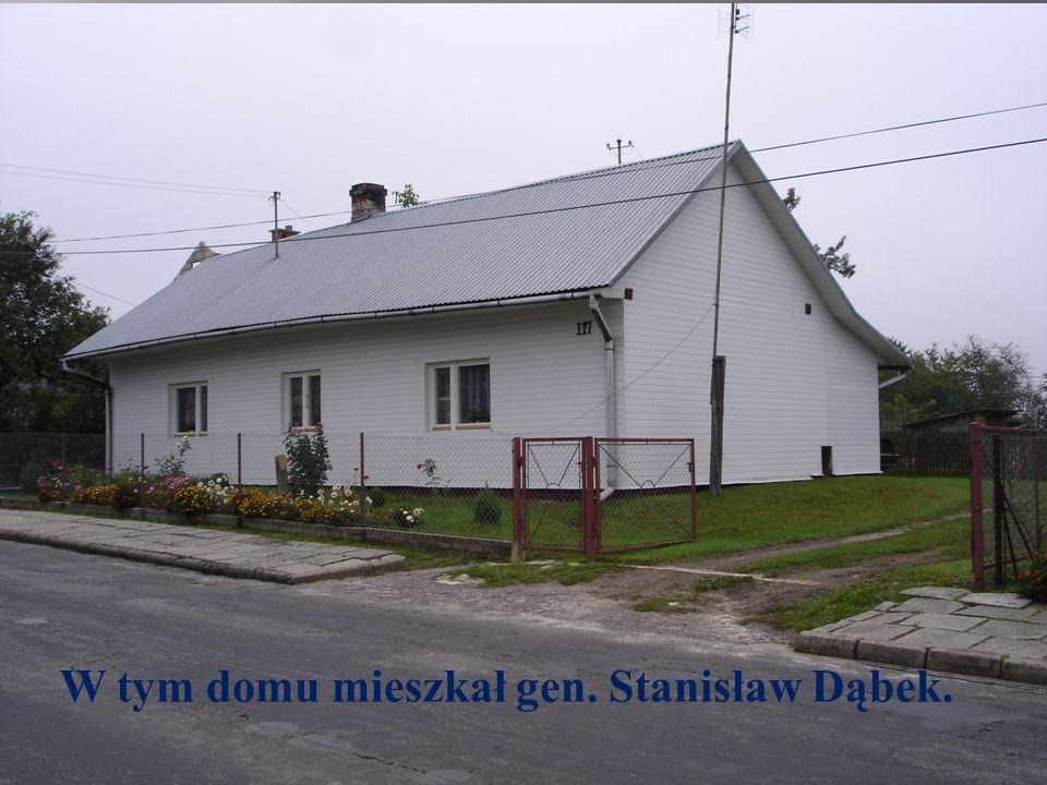 W tym domu mieszkał gen. Stanisław Dąbek.