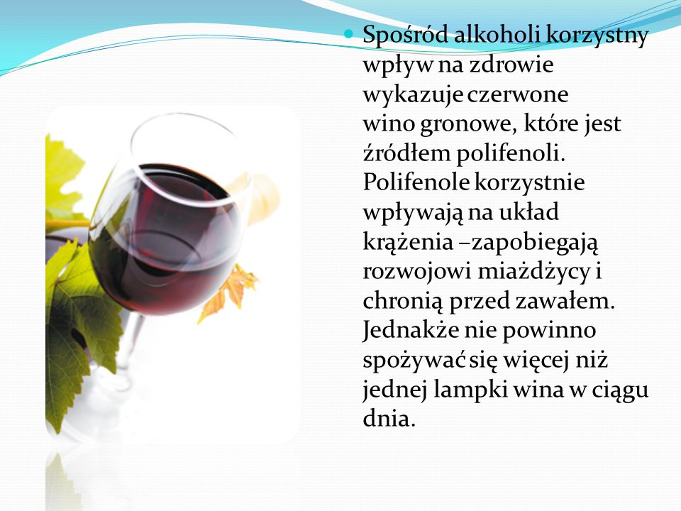 Spośród alkoholi korzystny wpływ na zdrowie wykazuje czerwone wino gronowe, które jest źródłem polifenoli.
