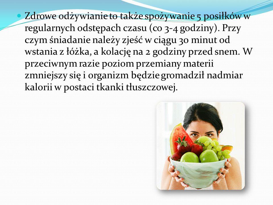 Zdrowe odżywianie to także spożywanie 5 posiłków w regularnych odstępach czasu (co 3-4 godziny).