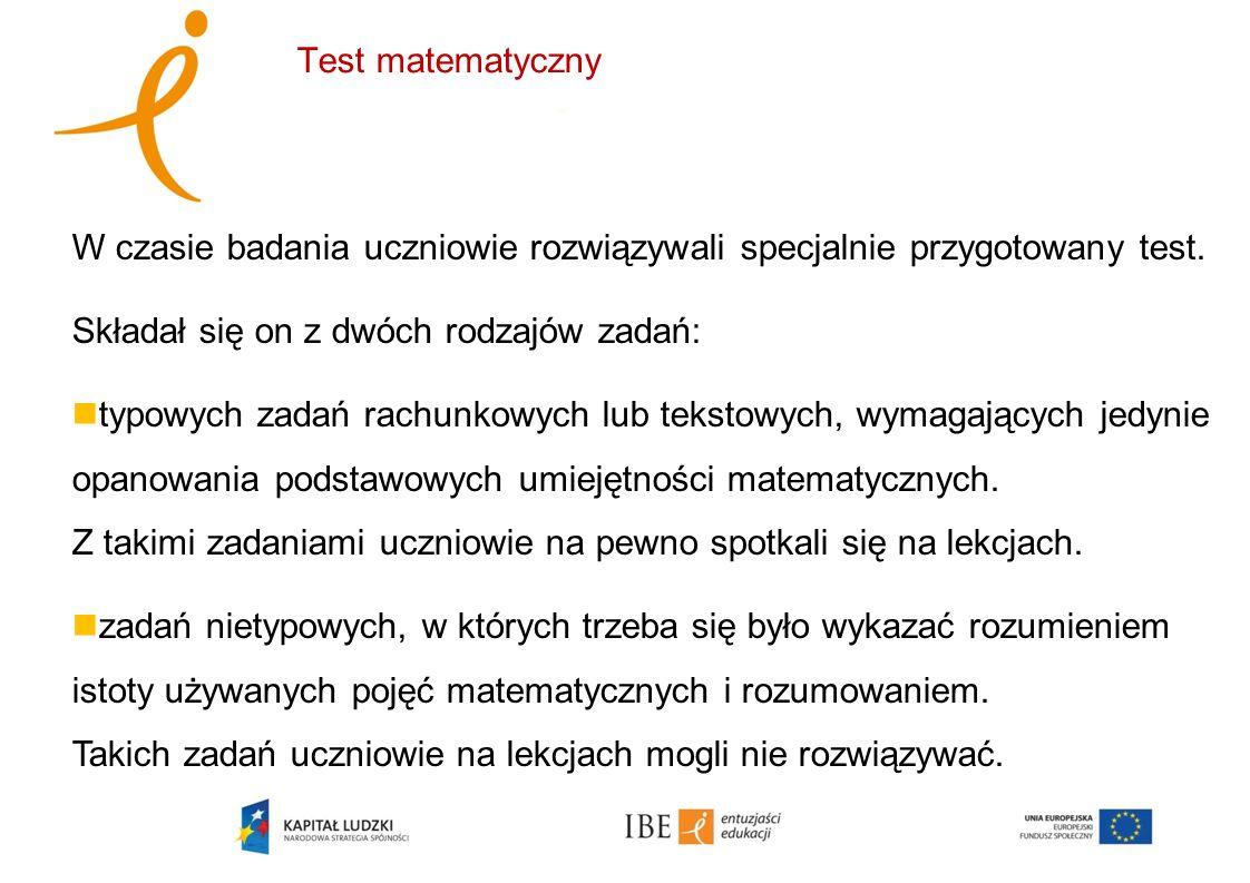 Test matematyczny W czasie badania uczniowie rozwiązywali specjalnie przygotowany test. Składał się on z dwóch rodzajów zadań:
