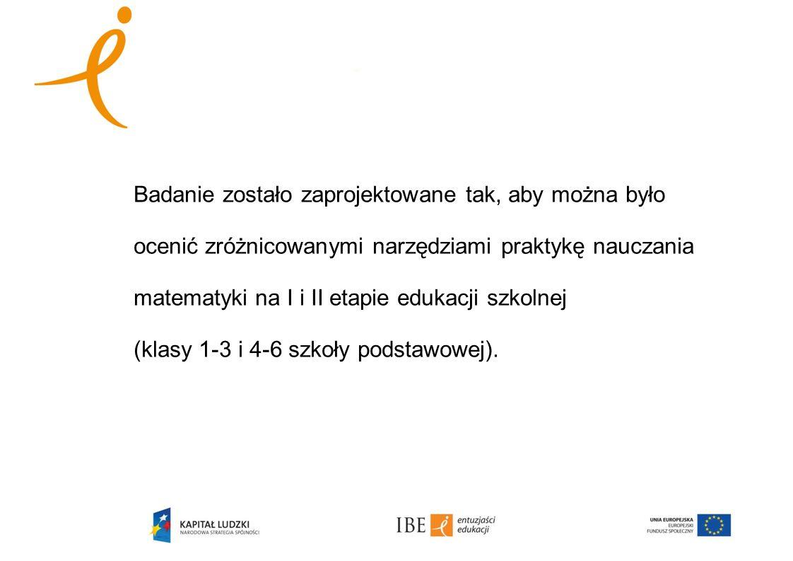 Badanie zostało zaprojektowane tak, aby można było ocenić zróżnicowanymi narzędziami praktykę nauczania matematyki na I i II etapie edukacji szkolnej (klasy 1-3 i 4-6 szkoły podstawowej).