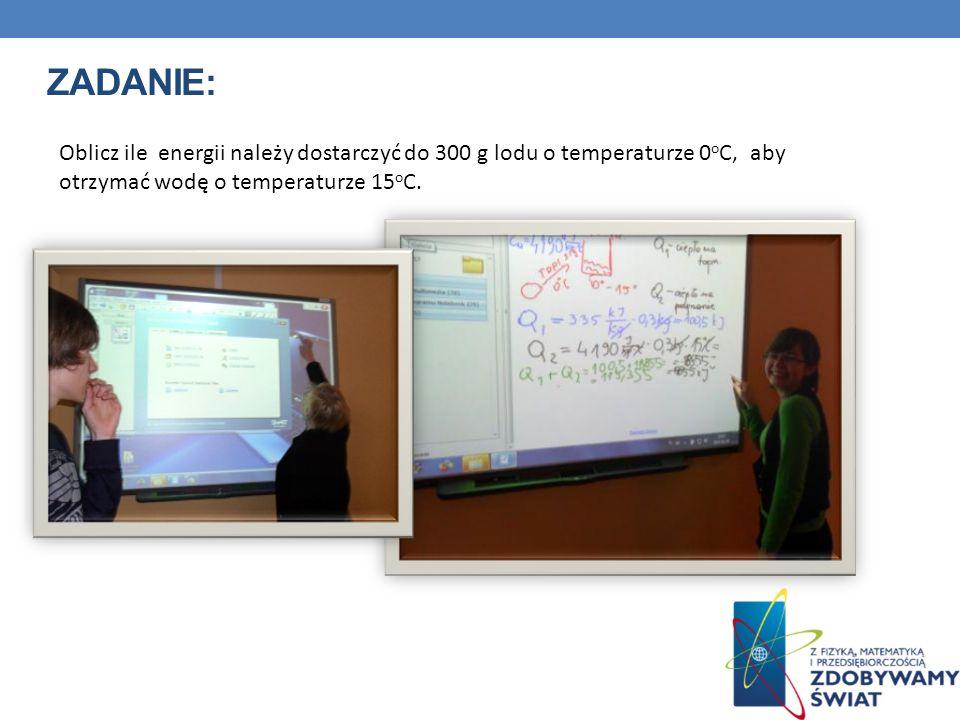 Zadanie:Oblicz ile energii należy dostarczyć do 300 g lodu o temperaturze 0oC, aby otrzymać wodę o temperaturze 15oC.
