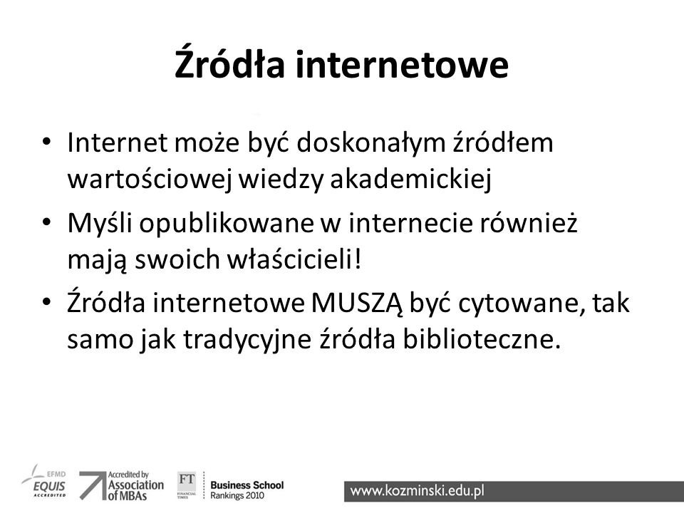 Źródła internetowe Internet może być doskonałym źródłem wartościowej wiedzy akademickiej.