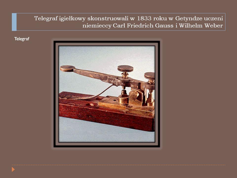 Telegraf igiełkowy skonstruowali w 1833 roku w Getyndze uczeni niemieccy Carl Friedrich Gauss i Wilhelm Weber