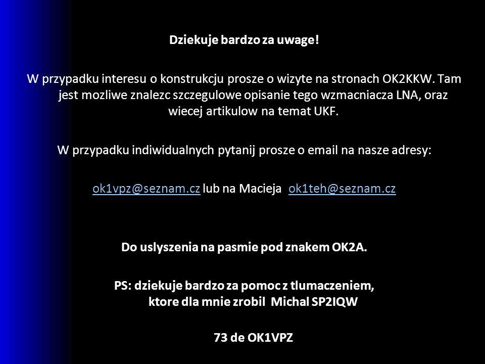 Dziekuje bardzo za uwage! Do uslyszenia na pasmie pod znakem OK2A.