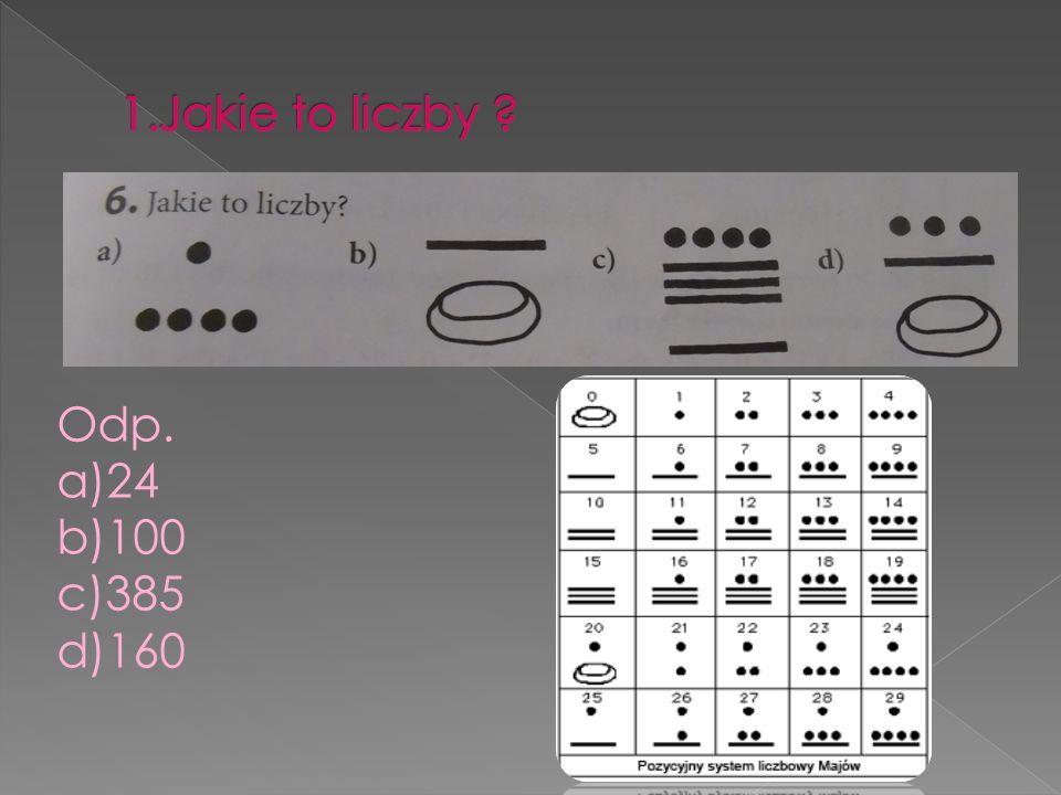 1.Jakie to liczby Odp. a)24 b)100 c)385 d)160