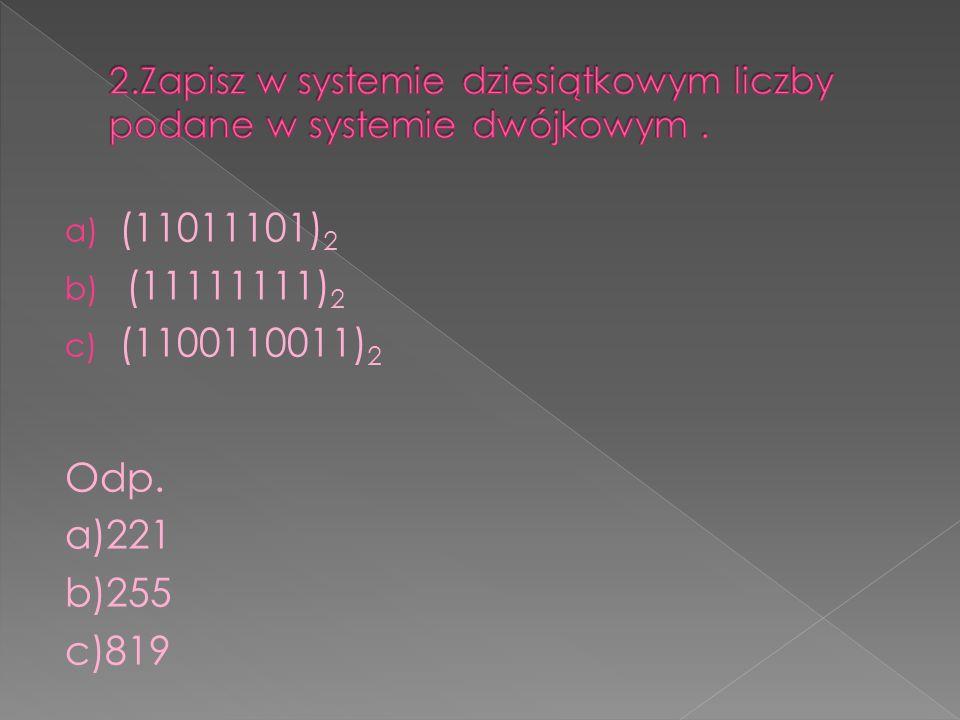 2.Zapisz w systemie dziesiątkowym liczby podane w systemie dwójkowym .