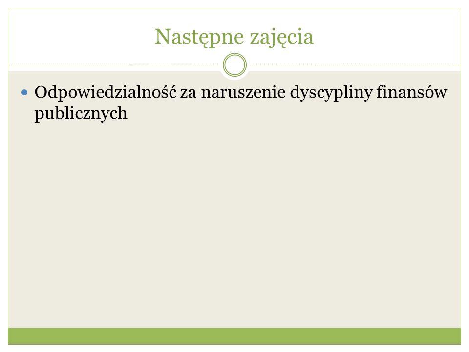 Następne zajęcia Odpowiedzialność za naruszenie dyscypliny finansów publicznych