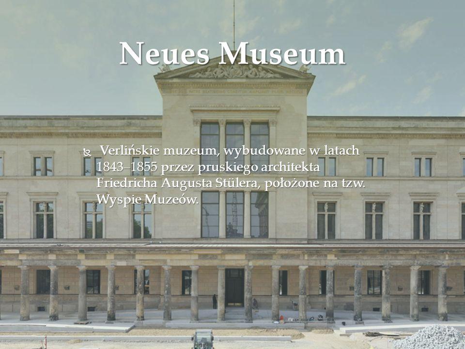 Neues Museum Verlińskie muzeum, wybudowane w latach 1843–1855 przez pruskiego architekta Friedricha Augusta Stülera, położone na tzw.