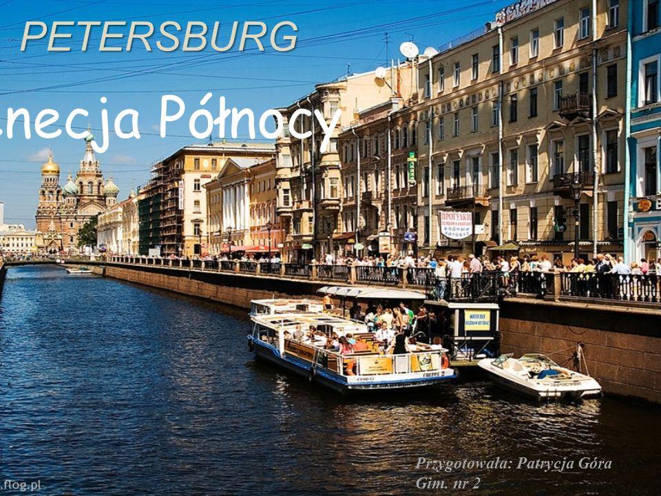 PETERSBURG Wenecja Północy Przygotowała: Patrycja Góra Gim. nr 2
