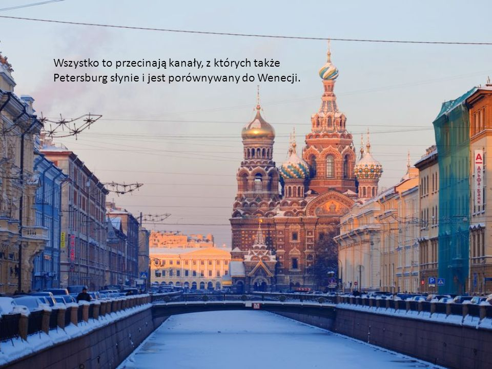 Wszystko to przecinają kanały, z których także Petersburg słynie i jest porównywany do Wenecji.