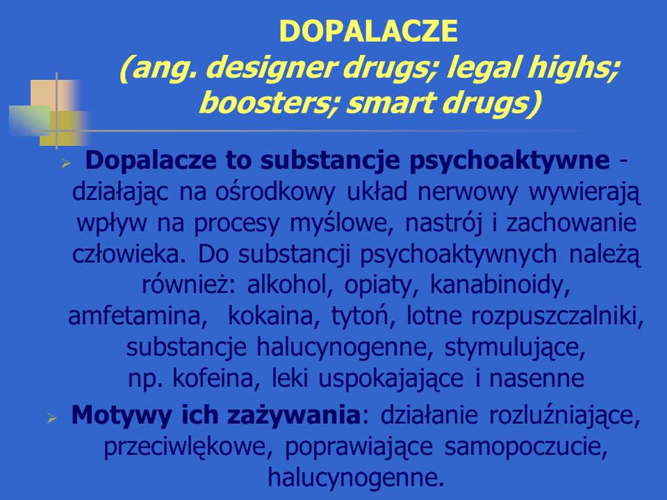 DOPALACZE (ang. designer drugs; legal highs; boosters; smart drugs)