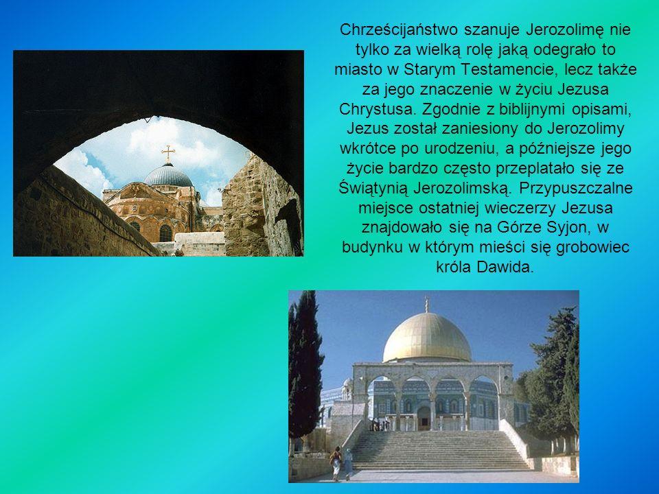 Chrześcijaństwo szanuje Jerozolimę nie tylko za wielką rolę jaką odegrało to miasto w Starym Testamencie, lecz także za jego znaczenie w życiu Jezusa Chrystusa.