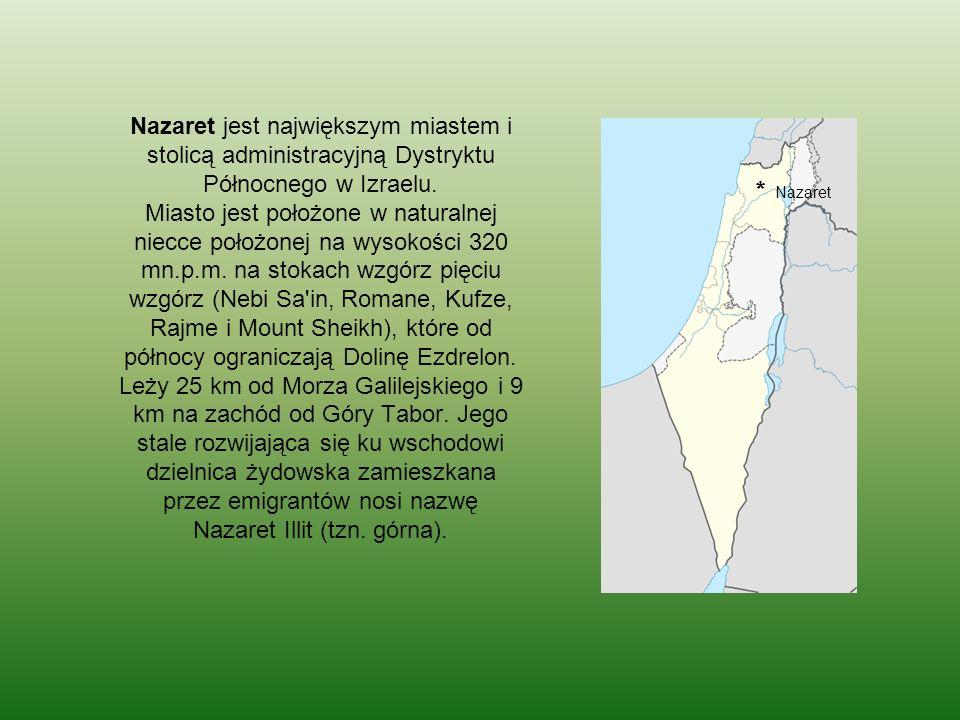Nazaret jest największym miastem i stolicą administracyjną Dystryktu Północnego w Izraelu. Miasto jest położone w naturalnej niecce położonej na wysokości 320 mn.p.m. na stokach wzgórz pięciu wzgórz (Nebi Sa in, Romane, Kufze, Rajme i Mount Sheikh), które od północy ograniczają Dolinę Ezdrelon. Leży 25 km od Morza Galilejskiego i 9 km na zachód od Góry Tabor. Jego stale rozwijająca się ku wschodowi dzielnica żydowska zamieszkana przez emigrantów nosi nazwę Nazaret Illit (tzn. górna).