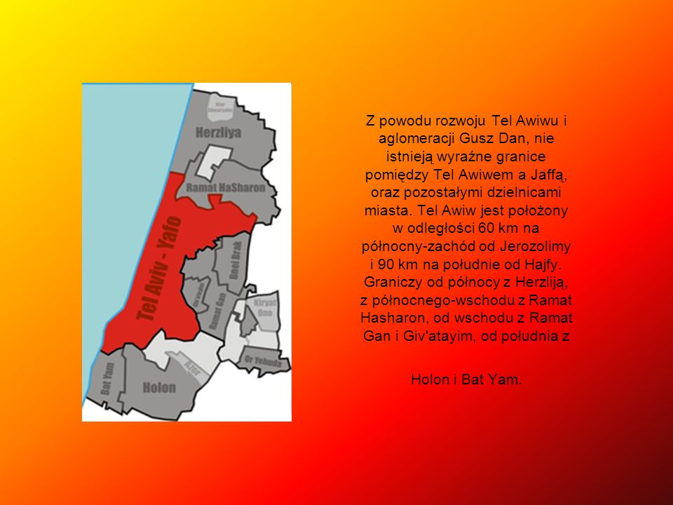 Z powodu rozwoju Tel Awiwu i aglomeracji Gusz Dan, nie istnieją wyraźne granice pomiędzy Tel Awiwem a Jaffą, oraz pozostałymi dzielnicami miasta.