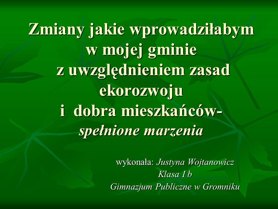 wykonała: Justyna Wojtanowicz Klasa I b Gimnazjum Publiczne w Gromniku