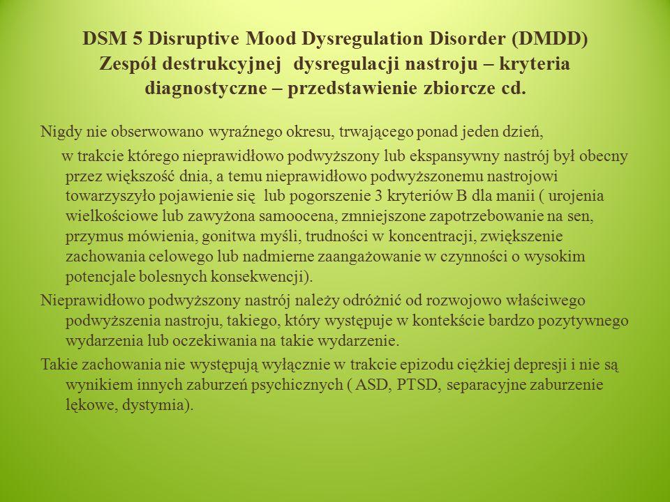 DSM 5 Disruptive Mood Dysregulation Disorder (DMDD) Zespół destrukcyjnej dysregulacji nastroju – kryteria diagnostyczne – przedstawienie zbiorcze cd.