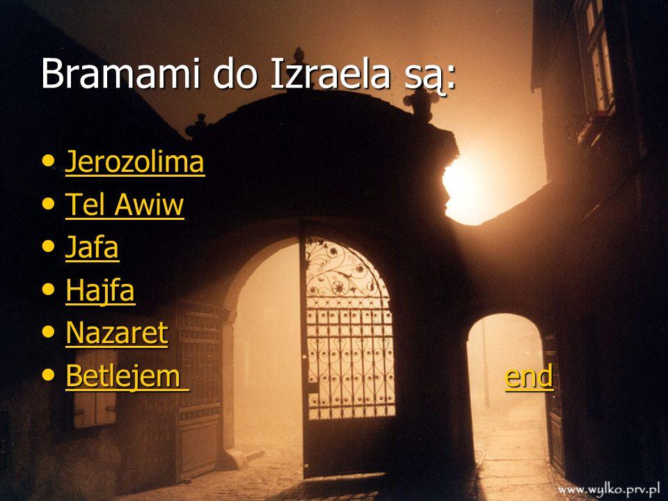 Bramami do Izraela są: Jerozolima Tel Awiw Jafa Hajfa Nazaret