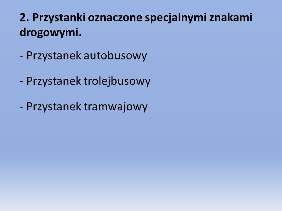 2. Przystanki oznaczone specjalnymi znakami drogowymi