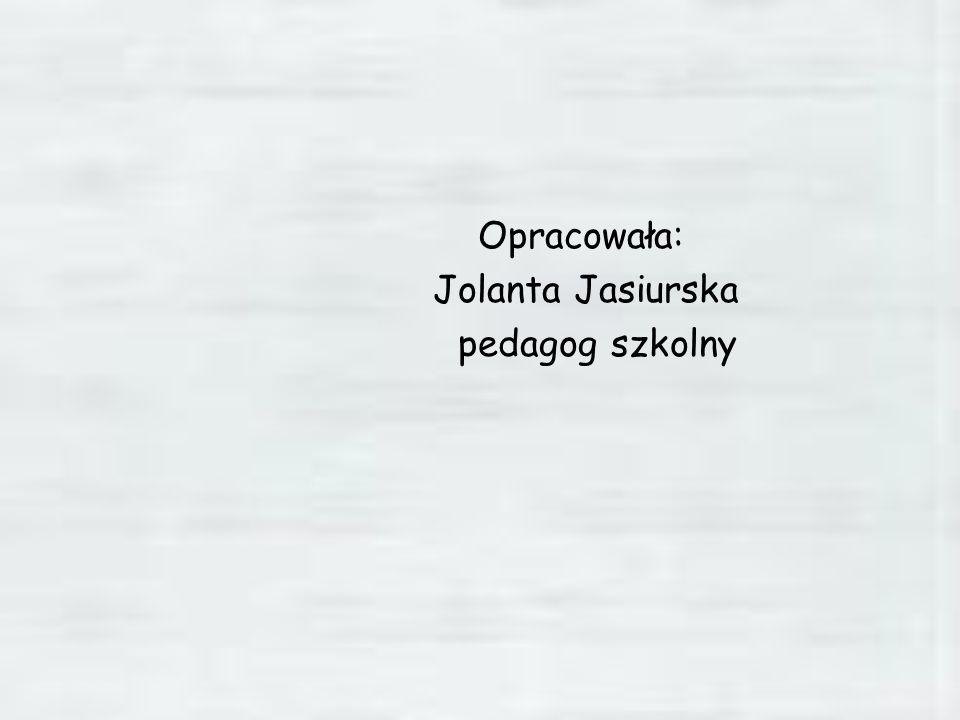 Opracowała: Jolanta Jasiurska pedagog szkolny