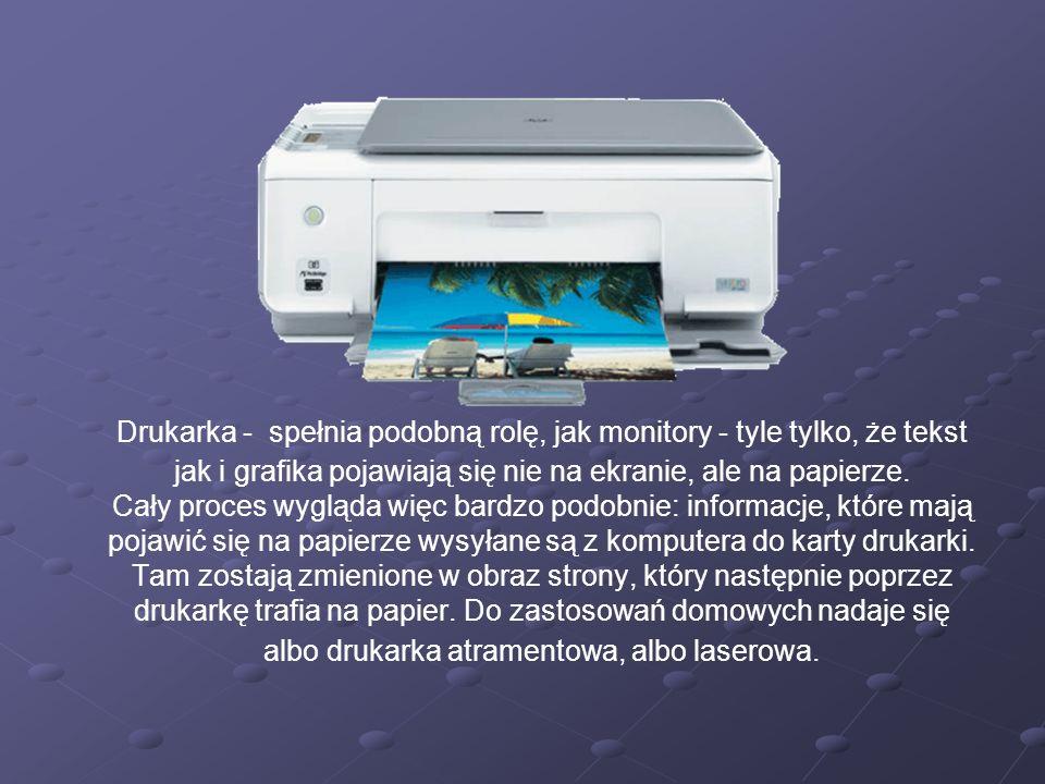 Drukarka - spełnia podobną rolę, jak monitory - tyle tylko, że tekst jak i grafika pojawiają się nie na ekranie, ale na papierze.