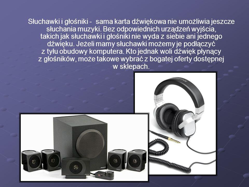Słuchawki i głośniki - sama karta dźwiękowa nie umożliwia jeszcze słuchania muzyki.