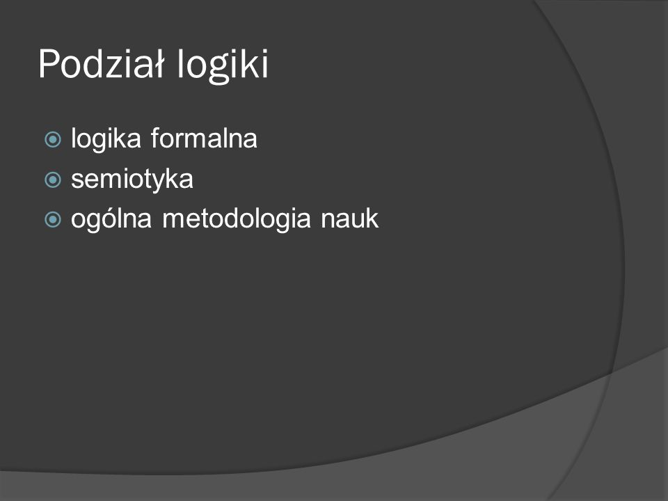 Podział logiki logika formalna semiotyka ogólna metodologia nauk