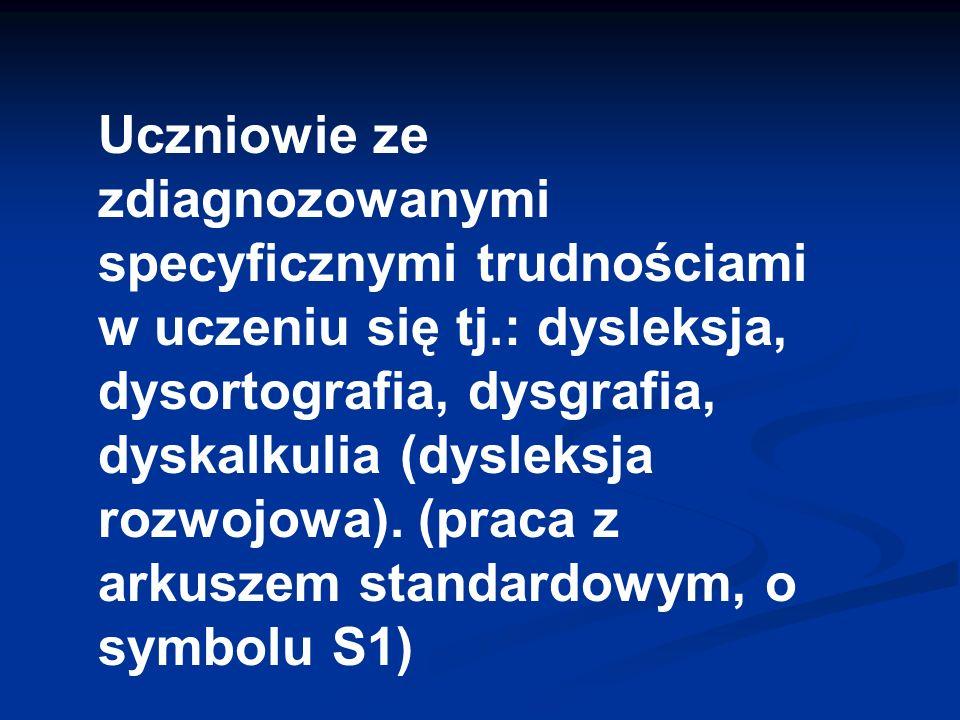 Uczniowie ze zdiagnozowanymi specyficznymi trudnościami w uczeniu się tj.: dysleksja, dysortografia, dysgrafia, dyskalkulia (dysleksja rozwojowa).