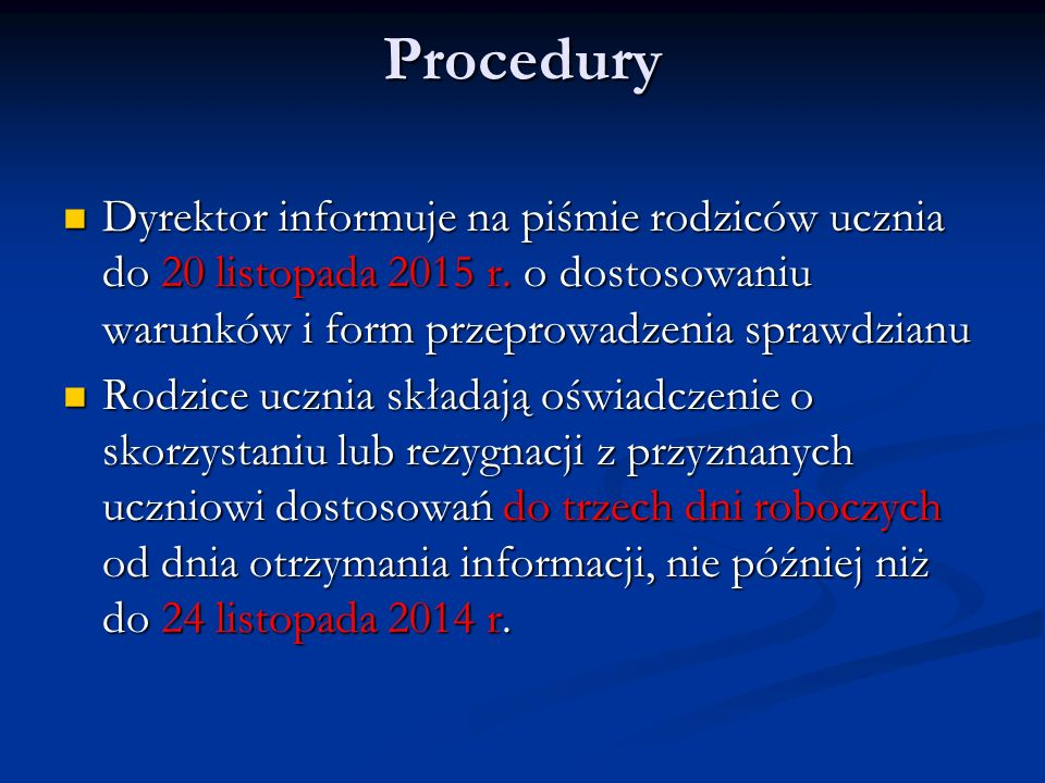 Procedury Dyrektor informuje na piśmie rodziców ucznia do 20 listopada 2015 r. o dostosowaniu warunków i form przeprowadzenia sprawdzianu.