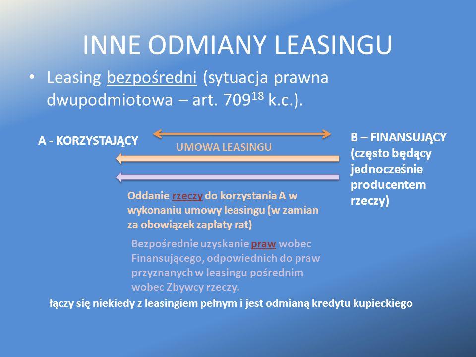 INNE ODMIANY LEASINGU Leasing bezpośredni (sytuacja prawna dwupodmiotowa – art. 70918 k.c.). B – FINANSUJĄCY.