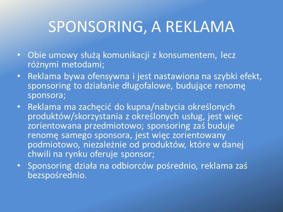 SPONSORING, A REKLAMA Obie umowy służą komunikacji z konsumentem, lecz różnymi metodami;