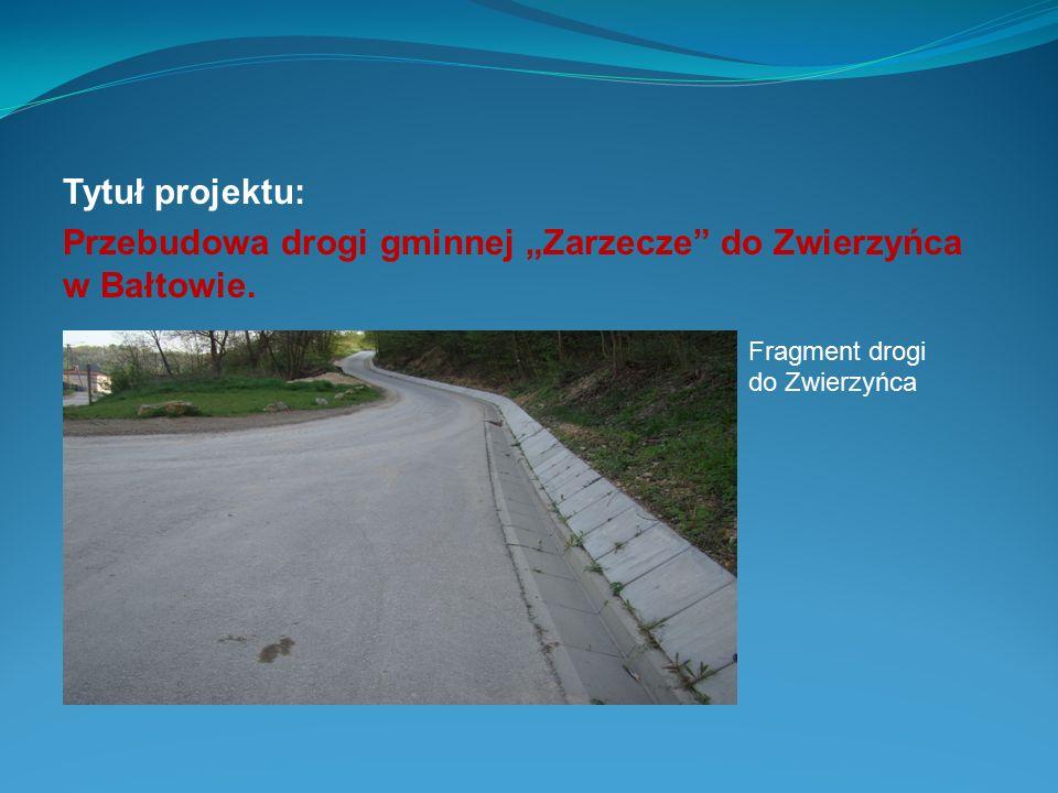 """Przebudowa drogi gminnej """"Zarzecze do Zwierzyńca w Bałtowie."""