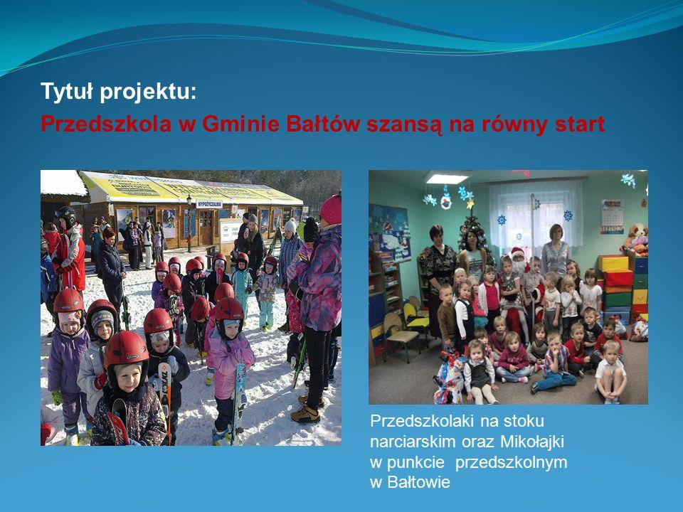 Tytuł projektu: Przedszkola w Gminie Bałtów szansą na równy start