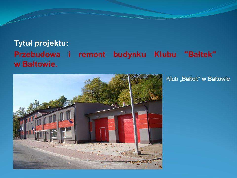 Tytuł projektu: Przebudowa i remont budynku Klubu Bałtek w Bałtowie.