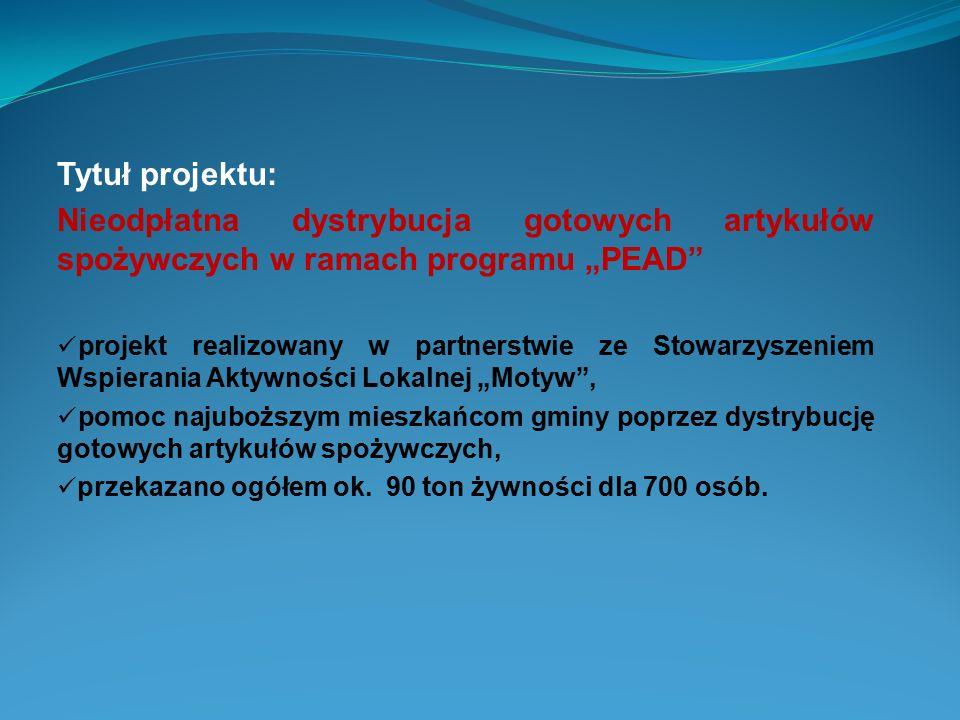 """Tytuł projektu: Nieodpłatna dystrybucja gotowych artykułów spożywczych w ramach programu """"PEAD"""